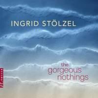 Stölzel: The Gorgeous Nothings