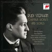 Rudi Stephan: Chamber Works and Songs