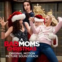 A Bad Moms Christmas (Original Motion Picture Soundtrack)