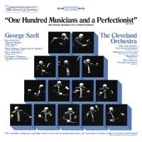 George Szell & The Cleveland Orchestra 'One Hundred Musicians and a Perfectionist'