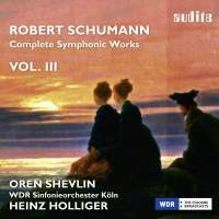 Schumann: Complete Symphonic Works Vol. III