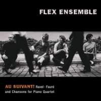 Au Suivant! Ravel, Fauré and Chansons for Piano Quartet