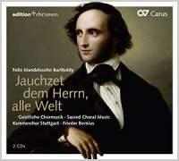 Mendelssohn: Jauchzet dem Herrn, alle Welt - Sacred Choral Music