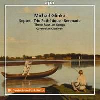 Glinka: Septet, Trio Pathétique, Serenade & Three Russian Songs