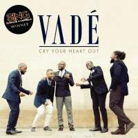 Vadé: Cry Your Heart Out