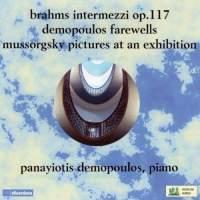 Brahms: Intermezzi, Op. 117, Panayiotis Demopoulos: Farewells & Mussorgsky: Pictures At An Exhibition