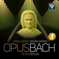 Opus Bach, Vol. 1 - Organ Works