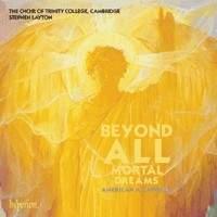 Beyond all mortal dreams
