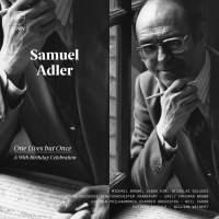 Samuel Adler: One Lives but Once