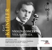 Karl Klingler: Violin Concerto & Viola Sonata