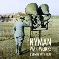 Nyman: War Work: Eight Songs with Film