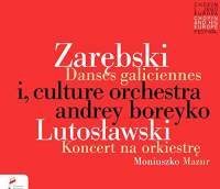 Zarebski: Danses galiciennes & Lutosławski: Concerto for Orchestra
