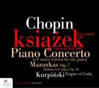 Chopin: Piano Concerto in F minor, 4 Mazurkas, Ballade & Kurpinsky: Fugue et Coda