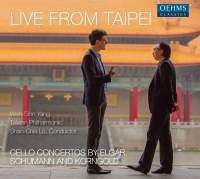 Live from Taipei: Cello Concertos by Elgar, Schumann and Korngold