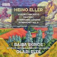 Heino Eller: Violin Concerto&#x3B; Fantasy&#x3B; Symphonic Legend&#x3B; Symphony No. 2