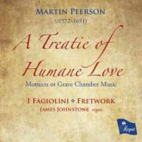 Peerson: A Treatie of Humane Love - Mottects or Grave Chamber Musique (1630)