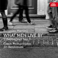 Martinů: What Men Live By & Symphony No. 1