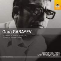 Gara Garayev: Sonata for Violin and Piano & 24 Preludes