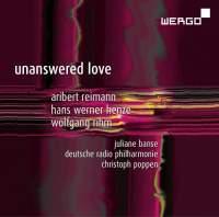 Reimann, Henze & Rihm: Unanswered Love