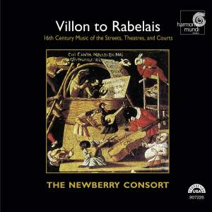 Villon to Rabelais - 16th Century Music of the Streets, Theatres, and Courts
