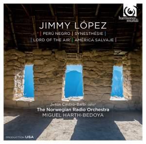 Jimmy López: Perú Negro, Synesthésie, Lord of the Air & América Salvaje