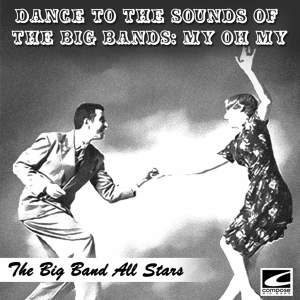 Dance to the Sounds of the Big Bands: My Oh My