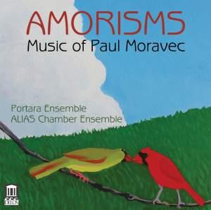 Amorisms: Music of Paul Moravec