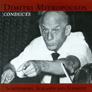 Dimitri Mitropoulos conducts Schoenberg, Scriabin & Schmidt