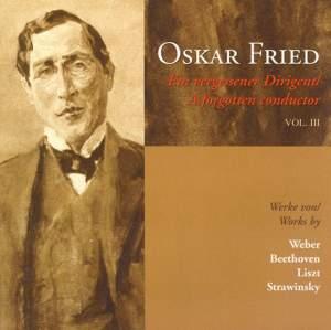 Oskar Fried - A Forgotten Conductor, Vol. III