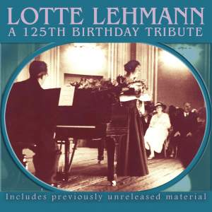 Lotte Lehmann – A 125th Birthday Tribute (Live)
