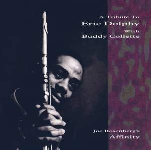 Joe Rosenberg's Affinity: A Tribute To Eric Dolphy With Buddy Collette.