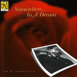 AL YANKEE TRIO: Somewhere … In a Dream