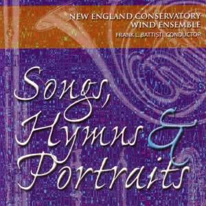 New England Conservatory Wind Ensemble: Songs, Hymns, Portraits