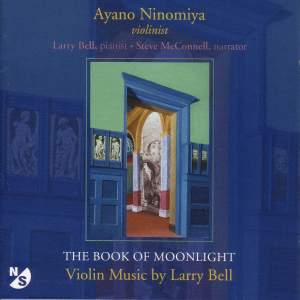 BELL, L.: Book of Moonlight (The) / In Memory of Roger Sessions / Just As I Am / 4 Pieces in Familiar Style / Sleep Song (Ninomiya, Bell, McConnell)