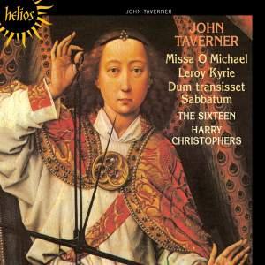 Taverner: Missa O Michael, Kyrie 'Le Roy', Dum transisset Sabbatum