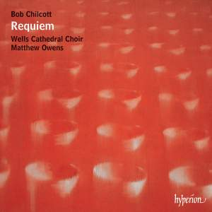 Bob Chilcott: Requiem & other works