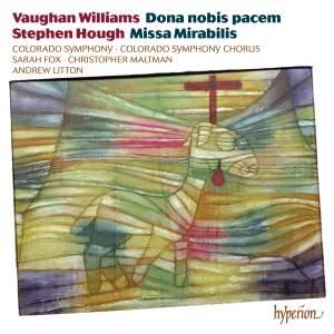 Vaughan Williams: Dona nobis pacem & Hough: Missa Mirabilis