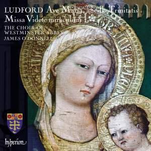 Ludford: Missa Videte miraculum & Ave Maria, ancilla Trinitatis
