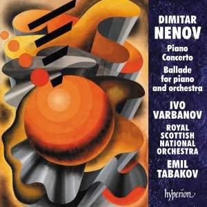 Dimitar Nenov: Piano Concerto & Ballade No. 2