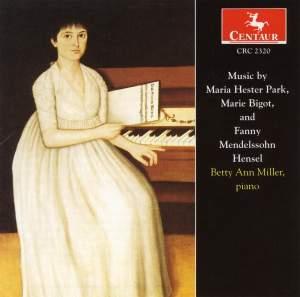 Music by Maria Hester Park, Marie Bigot, and Fanny Mendelssohn Hensel