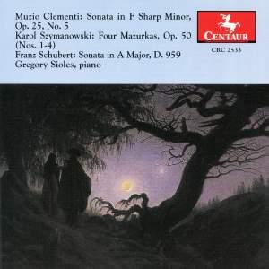 Clementi: Sonata in F sharp minor, Op. 25, No. 5 - Szymanowski: Four Mazurkas, Op. 50 - Schubert: Sonata in A major, D. 959