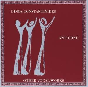 Dinos Constantinides: Antigone & Other Vocal Works