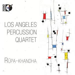 Los Angeles Percussion Quartet: Rūpa-khandha