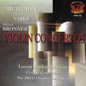 Arutiunian, Vasks, & Bronner: Violin Concertos