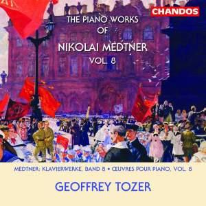 The Piano Works of Nikolai Medtner Volume 8