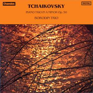 Tchaikovsky: Piano Trio in A minor, Op. 50 'In Memory of a Great Artist'
