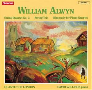 Alwyn: String Quartet No. 3, String Trio & Rhapsody for Piano Quartet