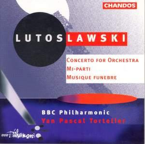 Lutosławski: Concerto for Orchestra, Musique Funébre & Mi-Parti