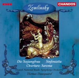 Zemlinsky: Die Seejungfrau, Sinfonietta & Overture to Sarema