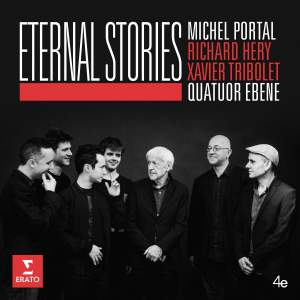 Eternal Stories: Quatuor Ebène & Michel Portal